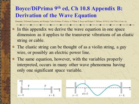 Boyce/DiPrima 9 th ed, Ch 10.8 Appendix B: Derivation of the Wave Equation Elementary Differential Equations and Boundary Value Problems, 9 th edition,