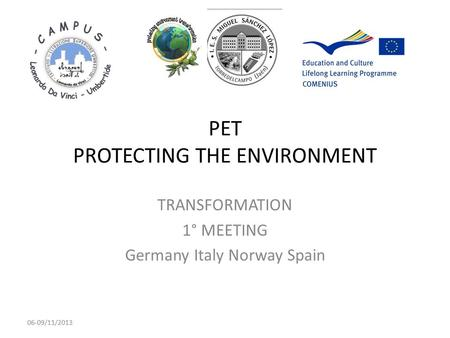 PET PROTECTING THE ENVIRONMENT TRANSFORMATION 1° MEETING Germany Italy Norway Spain 06-09/11/2013.