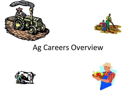 "Ag Careers Overview. Intro 10% of the united states population is involved in ""traditional farming"" 22 million people work in agriculture-related field."