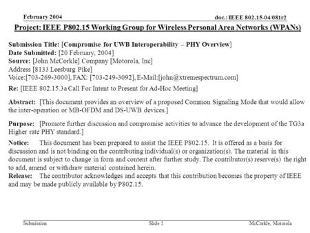 Doc.: IEEE 802.15-04/081r2 Submission February 2004 McCorkle, MotorolaSlide 1 Project: IEEE P802.15 Working Group for Wireless Personal Area Networks (WPANs)