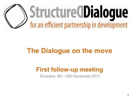 1 The Dialogue on the move First follow-up meeting Brussels, 9th -10th November 2011.