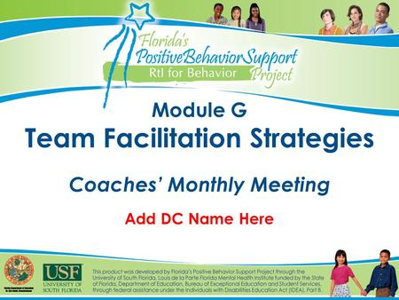 Module G Team Facilitation Strategies Coaches' Monthly Meeting Add DC Name Here.