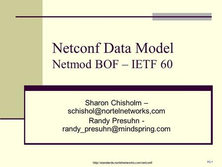 PG 1 Netconf Data Model Netmod BOF – IETF 60 Sharon Chisholm – Randy Presuhn -