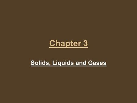 Chapter 3 Solids, Liquids and Gases. Solids A solid has a definite shape and a definite volume. The particles in a solid are closely locked in position.