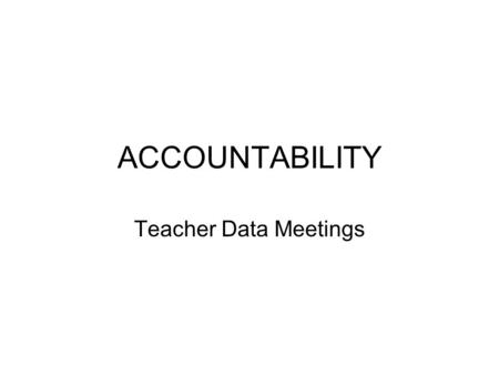 ACCOUNTABILITY Teacher Data Meetings. Description of School 1,000 students 72% Free and Reduced Lunch 280 ELL Students 6 to 9 teachers per Grade Level.