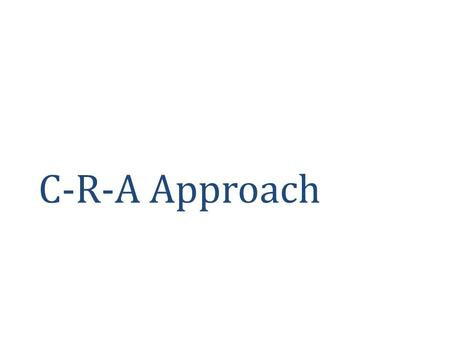 C-R-A Approach. What is It? A 3 step instructional strategy Each step builds off of the other Used to explain concept of the problem before executing.