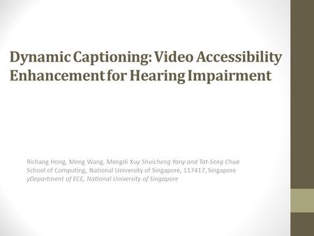 Dynamic Captioning: Video Accessibility Enhancement for Hearing Impairment Richang Hong, Meng Wang, Mengdi Xuy Shuicheng Yany and Tat-Seng Chua School.