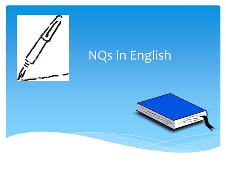 NQs in English.  National 4 – internal assessments only.  National 5 – internal and external assessments; AVU back-up; Literacy unit add-on.  Higher.