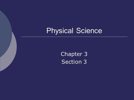 Physical Science Chapter 3 Section 3. Changes of State  Fifth change of state is called sublimation  Change of state of a substance is the change of.
