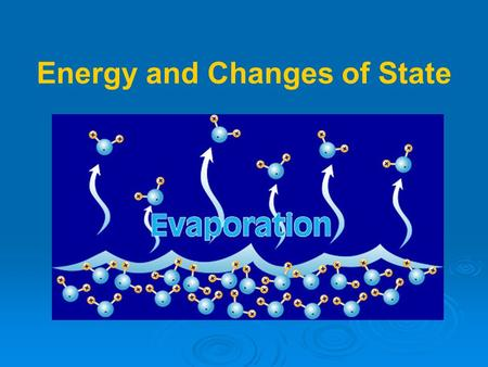 Energy and Changes of State.   A change of state is the change of a substance from one physical form to another.   The particles of a substance move.