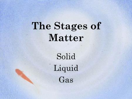 The Stages of Matter Solid Liquid Gas. Solids Particles in a solid are tightly packed together in a regular pattern The particles vibrate but do not move.