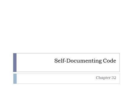 Self-Documenting Code Chapter 32. Kinds of Comments  Repeat of code  Explanation of code  Marker in code  Summary of code  Description of code's.
