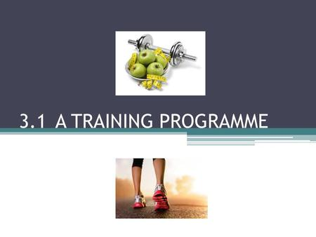 3.1 A TRAINING PROGRAMME. A Training Programme We have now looked at why we should exercise, what principles to take into account when planning a program.