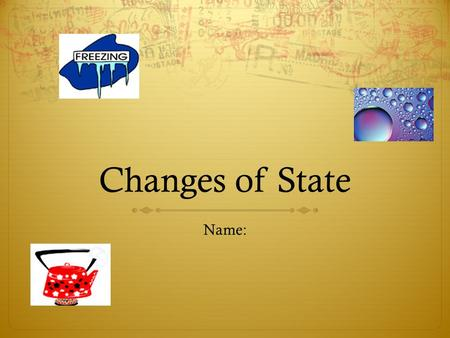 Changes of State Name:. Change of State  The particles of a substance move differently depending on the state of the substance. The particles also have.