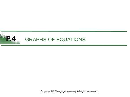 P.4 GRAPHS OF EQUATIONS Copyright © Cengage Learning. All rights reserved.