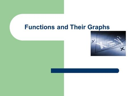 "Functions and Their Graphs 5 basic graphs Formula: 1) y = x 2) y = x² 3) y = x³ 4) y = √x 5) y = |x| Graph: 1) Linear— ""line"" 2) Quadratic— ""parabola"""