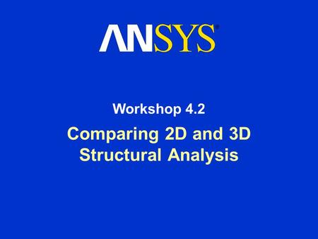 Comparing 2D and 3D Structural Analysis Workshop 4.2.