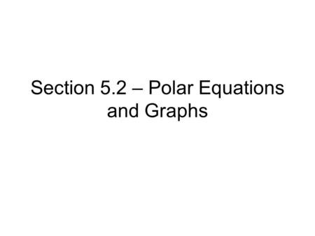 Section 5.2 – Polar Equations and Graphs. An equation whose variables are polar coordinates is called a polar equation. The graph of a polar equation.