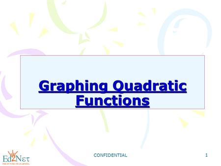 CONFIDENTIAL 1 Graphing Quadratic Functions. CONFIDENTIAL 2 Warm Up Find the vertex of each parabola: 9) y = x 2 + 4x - 7 1) y = -5x 2 + 10x + 3 2) y.