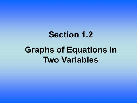 Section 1.2 Graphs of Equations in Two Variables.