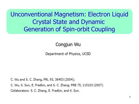 1 Unconventional Magnetism: Electron Liquid Crystal State and Dynamic Generation of Spin-orbit Coupling Congjun Wu C. Wu and S. C. Zhang, PRL 93, 36403.