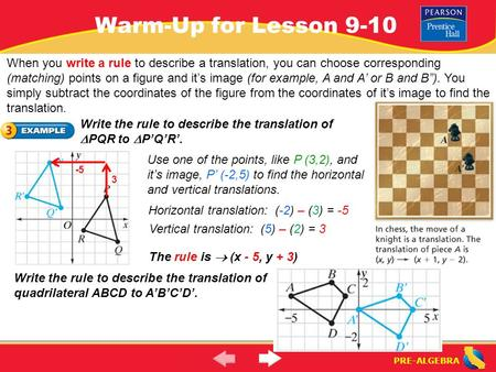 PRE-ALGEBRA Warm-Up for Lesson 9-10 When you write a rule to describe a translation, you can choose corresponding (matching) points on a figure and it's.