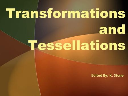 Transformations and Tessellations Edited By: K. Stone.