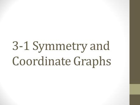 3-1 Symmetry and Coordinate Graphs. Graphs with Symmetry.