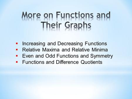  Increasing and Decreasing Functions  Relative Maxima and Relative Minima  Even and Odd Functions and Symmetry  Functions and Difference Quotients.
