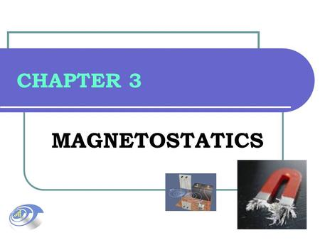 CHAPTER 3 MAGNETOSTATICS. 2 3.1BIOT-SAVART'S LAW 3.2AMPERE'S CIRCUITAL LAW 3.3MAGNETIC FLUX DENSITY 3.4MAGNETIC FORCES 3.5BOUNDARY CONDITIONS.