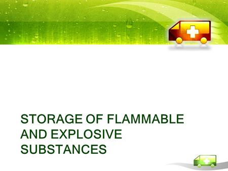 STORAGE OF FLAMMABLE AND EXPLOSIVE SUBSTANCES. Medications and medical wares which possess inflammable and explosive characteristics are widely used in.