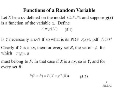 1 Functions of a Random Variable Let X be a r.v defined on the model and suppose g(x) is a function of the variable x. Define Is Y necessarily a r.v? If.