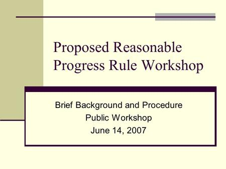 Proposed Reasonable Progress Rule Workshop Brief Background and Procedure Public Workshop June 14, 2007.