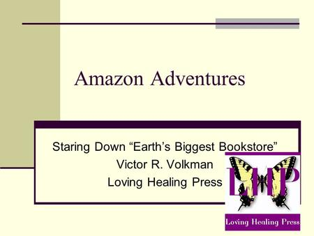 "Amazon Adventures Staring Down ""Earth's Biggest Bookstore"" Victor R. Volkman Loving Healing Press."