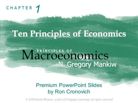 © 2009 South-Western, a part of Cengage Learning, all rights reserved C H A P T E R Ten Principles of Economics M acroeonomics P R I N C I P L E S O F.