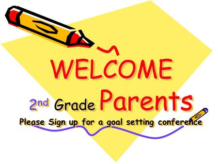 WELCOME 2 nd Grade Parents Please Sign up for a goal setting conference.