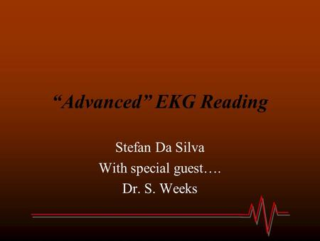 """Advanced"" EKG Reading Stefan Da Silva With special guest…. Dr. S. Weeks."