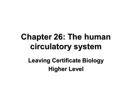 Chapter 26: The human circulatory system Leaving Certificate Biology Higher Level.