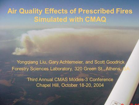 Air Quality Effects of Prescribed Fires Simulated with CMAQ Yongqiang Liu, Gary Achtemeier, and Scott Goodrick Forestry Sciences Laboratory, 320 Green.