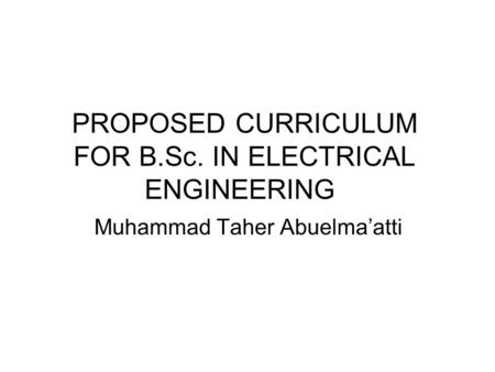 PROPOSED CURRICULUM FOR B.Sc. IN ELECTRICAL ENGINEERING Muhammad Taher Abuelma'atti.