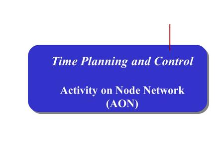 Time Planning and Control Activity on Node Network (AON)