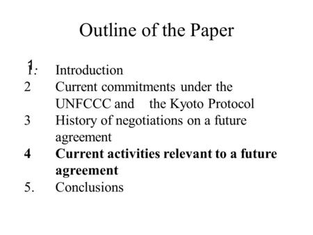 Outline of the Paper 1. 1.Introduction 2Current commitments under the UNFCCC and the Kyoto Protocol 3History of negotiations on a future agreement 4Current.
