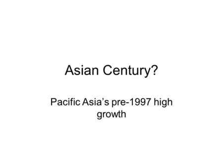 Asian Century? Pacific Asia's pre-1997 high growth.