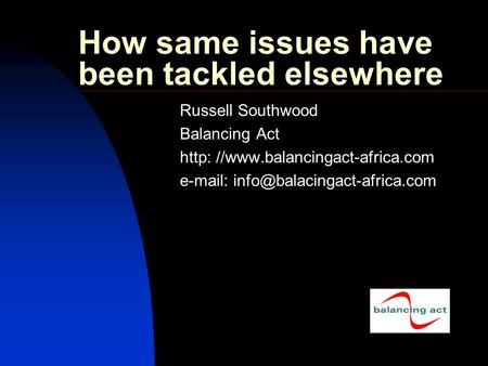 How same issues have been tackled elsewhere Russell Southwood Balancing Act http: //www.balancingact-africa.com