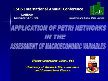 Esds Economic and Social Data Service ESDS International Annual Conference LONDON November 30 th, 2009 Giorgio Castagneto Gissey, BSc University of Warwick,