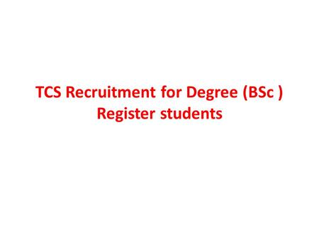 TCS Recruitment for Degree (BSc ) Register students.