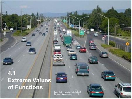 4.1 Extreme Values of Functions Greg Kelly, Hanford High School Richland, Washington.