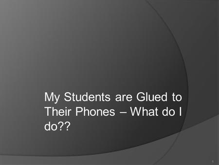 11 My Students are Glued to Their Phones – What do I do??