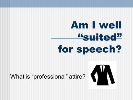 "Am I well ""suited"" for speech? What is ""professional"" attire?"