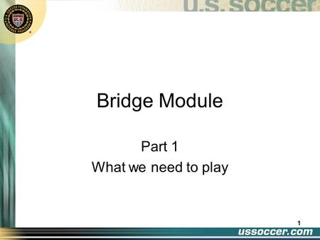 Bridge Module Part 1 What we need to play 1 Law 1 The Field of Play 2.